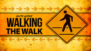 Are you walking the walk???